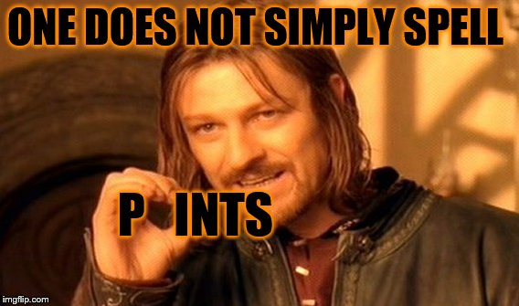 One Does Not Simply Meme | ONE DOES NOT SIMPLY SPELL P   INTS | image tagged in memes,one does not simply | made w/ Imgflip meme maker