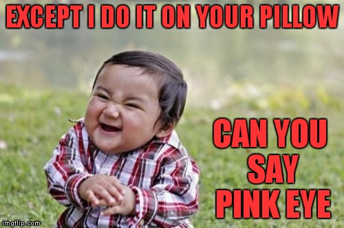 Evil Toddler Meme | EXCEPT I DO IT ON YOUR PILLOW CAN YOU SAY PINK EYE | image tagged in memes,evil toddler | made w/ Imgflip meme maker