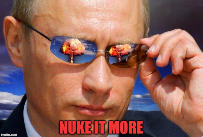 NUKE IT MORE | made w/ Imgflip meme maker
