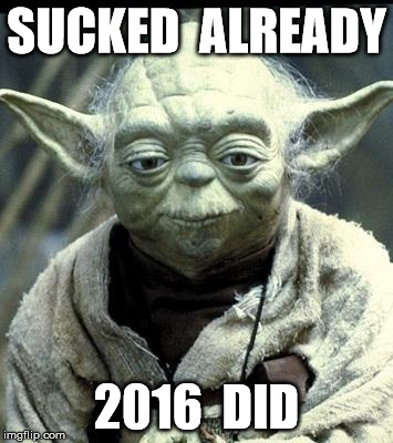 SUCKED  ALREADY 2016  DID | made w/ Imgflip meme maker