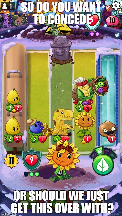 SO DO YOU WANT TO CONCEDE OR SHOULD WE JUST GET THIS OVER WITH? | image tagged in pvz | made w/ Imgflip meme maker
