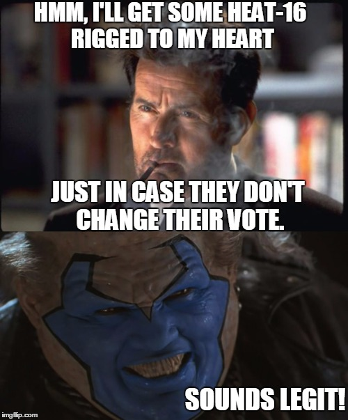 HMM, I'LL GET SOME HEAT-16 RIGGED TO MY HEART JUST IN CASE THEY DON'T CHANGE THEIR VOTE. SOUNDS LEGIT! | made w/ Imgflip meme maker