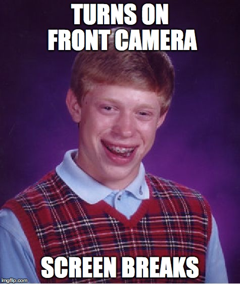 Bad Luck Brian Meme | TURNS ON FRONT CAMERA SCREEN BREAKS | image tagged in memes,bad luck brian | made w/ Imgflip meme maker