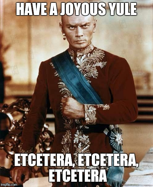 HAVE A JOYOUS YULE ETCETERA, ETCETERA, ETCETERA | image tagged in yulbrynner | made w/ Imgflip meme maker