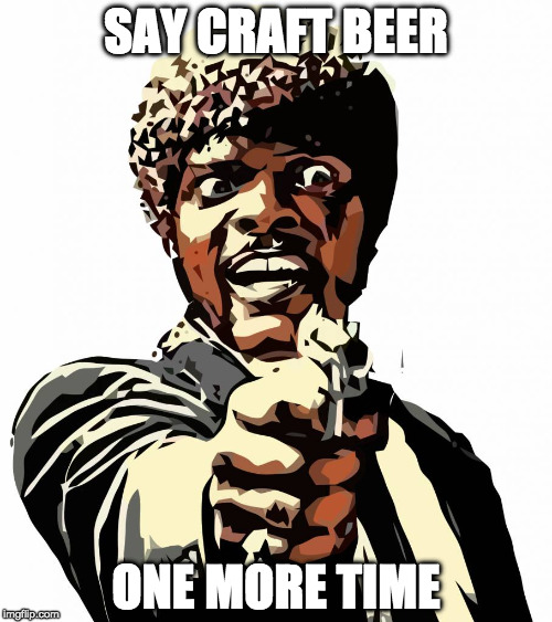 one more time | SAY CRAFT BEER ONE MORE TIME | image tagged in one more time | made w/ Imgflip meme maker