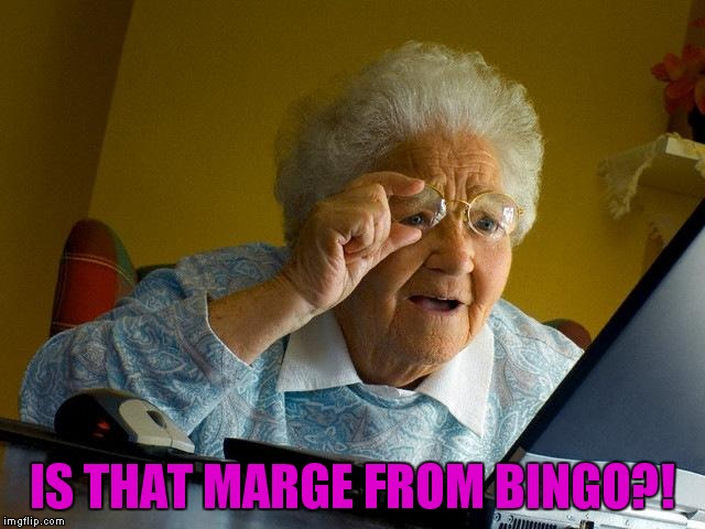 Grandma Finds The Internet Meme | IS THAT MARGE FROM BINGO?! | image tagged in memes,grandma finds the internet | made w/ Imgflip meme maker