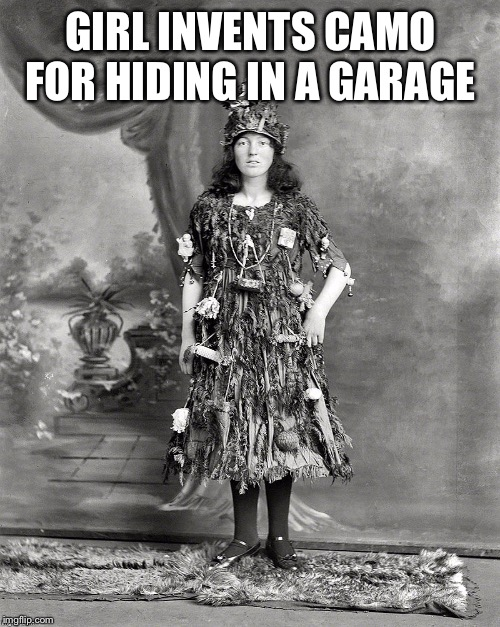 GIRL INVENTS CAMO FOR HIDING IN A GARAGE | made w/ Imgflip meme maker