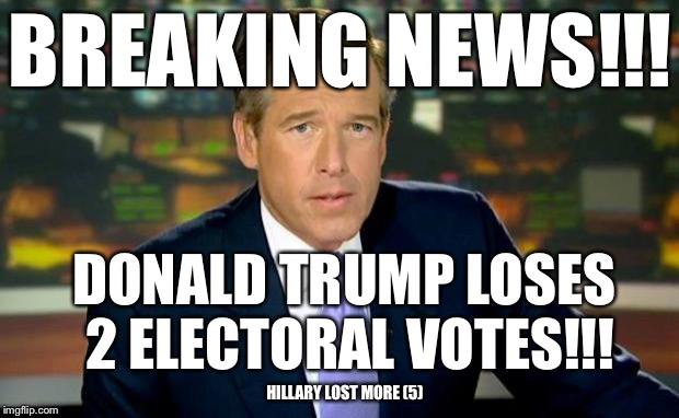 Some more lame stream media reporting LOL... read the fine print  | BREAKING NEWS!!! DONALD TRUMP LOSES 2 ELECTORAL VOTES!!! HILLARY LOST MORE (5) | image tagged in memes,brian williams was there | made w/ Imgflip meme maker