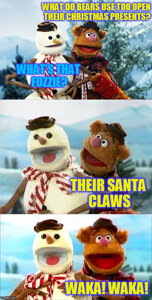 Christmas Puns With Fozzie Bear! | WHAT DO BEARS USE TOO OPEN THEIR CHRISTMAS PRESENTS? WHAT'S THAT FOZZIE? THEIR SANTA CLAWS WAKA! WAKA! | image tagged in christmas puns with fozzie bear,waka waka,fozzie bear,fozzie bear jokes,funy memes,the muppets | made w/ Imgflip meme maker