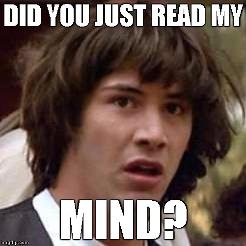Conspiracy Keanu Meme | DID YOU JUST READ MY MIND? | image tagged in memes,conspiracy keanu | made w/ Imgflip meme maker