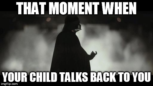 This is what happens when your child talked back one too many times |  THAT MOMENT WHEN; YOUR CHILD TALKS BACK TO YOU | image tagged in parents,kids,kids these days,disrespect,parenting | made w/ Imgflip meme maker