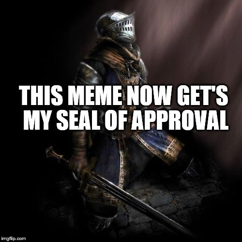THIS MEME NOW GET'S MY SEAL OF APPROVAL | made w/ Imgflip meme maker