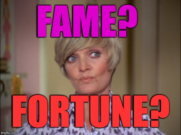 FAME? FORTUNE? | made w/ Imgflip meme maker