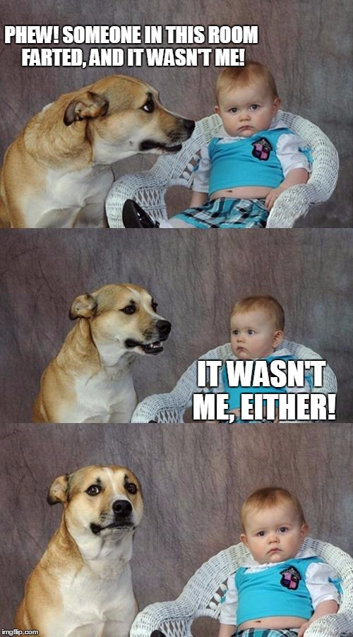 Dad Joke Dog Meme | PHEW! SOMEONE IN THIS ROOM FARTED, AND IT WASN'T ME! IT WASN'T ME, EITHER! | image tagged in memes,dad joke dog | made w/ Imgflip meme maker