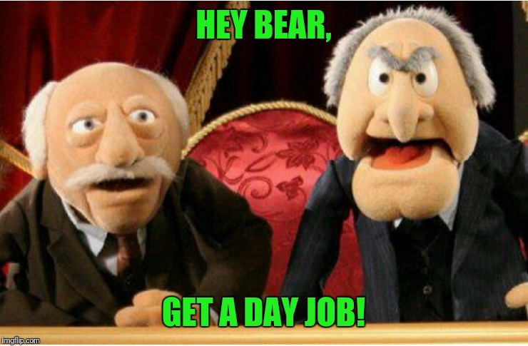 HEY BEAR, GET A DAY JOB! | made w/ Imgflip meme maker