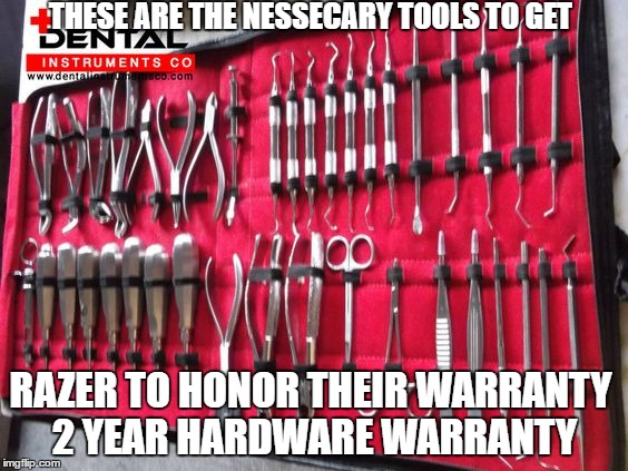Razer Warranties | THESE ARE THE NESSECARY TOOLS TO GET RAZER TO HONOR THEIR WARRANTY 2 YEAR HARDWARE WARRANTY | image tagged in razer,warranty,claim,claims,filing,a | made w/ Imgflip meme maker