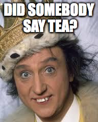 DID SOMEBODY SAY TEA? | made w/ Imgflip meme maker