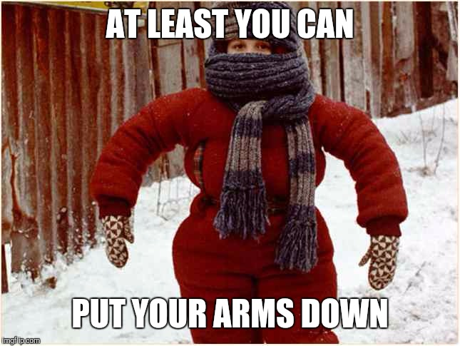 AT LEAST YOU CAN PUT YOUR ARMS DOWN | made w/ Imgflip meme maker