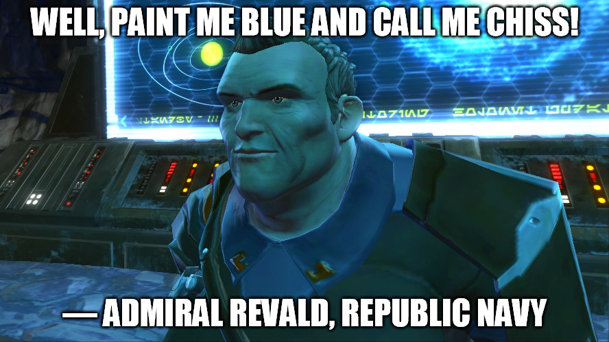 Admiral Revald | WELL, PAINT ME BLUE AND CALL ME CHISS! — ADMIRAL REVALD, REPUBLIC NAVY | image tagged in admiral revald,republic navy,chiss,star wars,the old republic,swtor | made w/ Imgflip meme maker