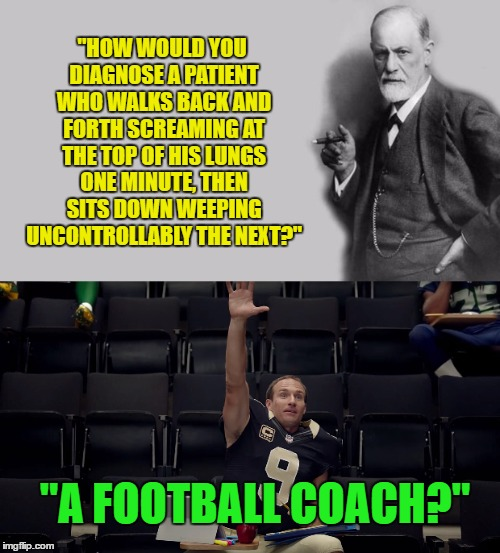 "Dr. Freud's Class | ""HOW WOULD YOU DIAGNOSE A PATIENT WHO WALKS BACK AND FORTH SCREAMING AT THE TOP OF HIS LUNGS ONE MINUTE, THEN SITS DOWN WEEPING UNCONTROLLAB 