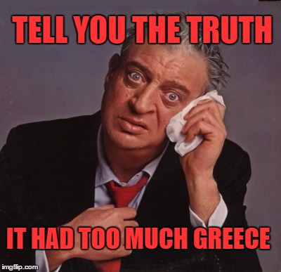 TELL YOU THE TRUTH IT HAD TOO MUCH GREECE | made w/ Imgflip meme maker