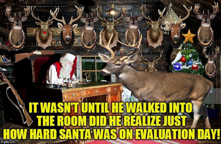 Evaluation Day can always be stressful, and especially just before Christmas!  | image tagged in christmas memes,santa claus,evaluation,funny memes,taxation is theft,reindeer | made w/ Imgflip meme maker