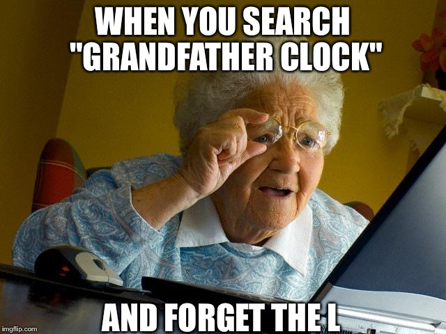 "Grandma Finds The Internet | WHEN YOU SEARCH ""GRANDFATHER CLOCK"" AND FORGET THE L 