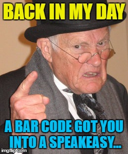 Three short knocks and ask if they have a copy of Oliver Twist :) | BACK IN MY DAY A BAR CODE GOT YOU INTO A SPEAKEASY... | image tagged in memes,back in my day,speakeasy,bars,alcohol,1920s | made w/ Imgflip meme maker