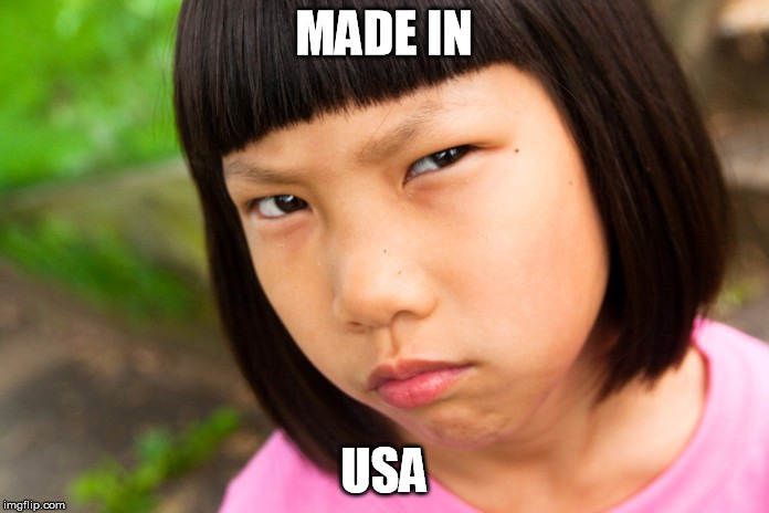 Angry Chinese Girl | MADE IN USA | image tagged in angry chinese girl | made w/ Imgflip meme maker