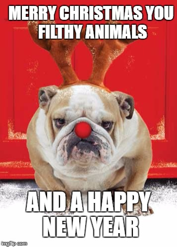 Christmas Hound |  MERRY CHRISTMAS YOU FILTHY ANIMALS; AND A HAPPY NEW YEAR | image tagged in christmas hound | made w/ Imgflip meme maker
