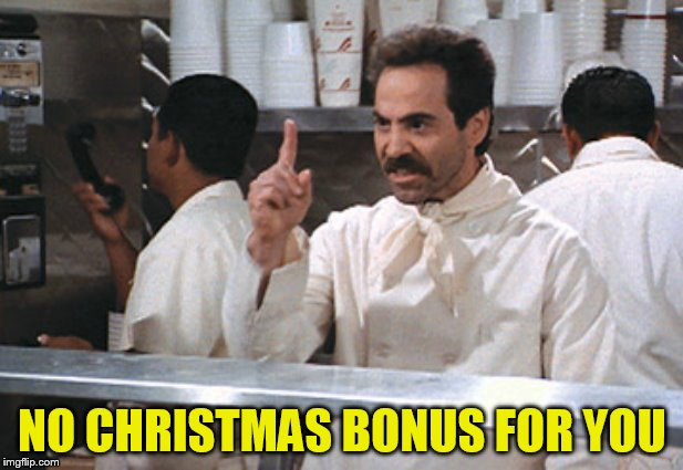 NO CHRISTMAS BONUS FOR YOU | made w/ Imgflip meme maker