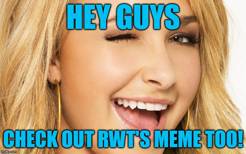 HEY GUYS CHECK OUT RWT'S MEME TOO! | made w/ Imgflip meme maker