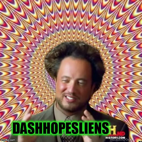 Abstract Ancient Aliens  | DASHHOPESLIENS | image tagged in abstract ancient aliens | made w/ Imgflip meme maker