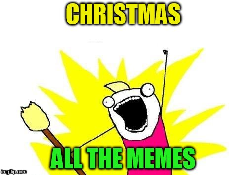 X All The Y Meme | CHRISTMAS ALL THE MEMES | image tagged in memes,x all the y | made w/ Imgflip meme maker