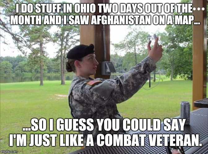 I'm so humble... | I DO STUFF IN OHIO TWO DAYS OUT OF THE MONTH AND I SAW AFGHANISTAN ON A MAP... ...SO I GUESS YOU COULD SAY I'M JUST LIKE A COMBAT VETERAN. | image tagged in vanity,boot,humble,national guard,weekend warrior | made w/ Imgflip meme maker