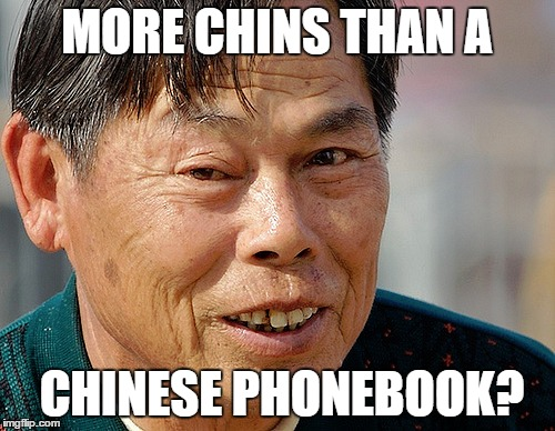 MORE CHINS THAN A CHINESE PHONEBOOK? | made w/ Imgflip meme maker