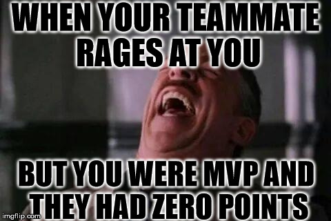 laughing guy | WHEN YOUR TEAMMATE RAGES AT YOU BUT YOU WERE MVP AND THEY HAD ZERO POINTS | image tagged in laughing guy | made w/ Imgflip meme maker
