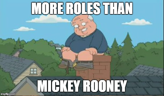 MORE ROLES THAN MICKEY ROONEY | made w/ Imgflip meme maker