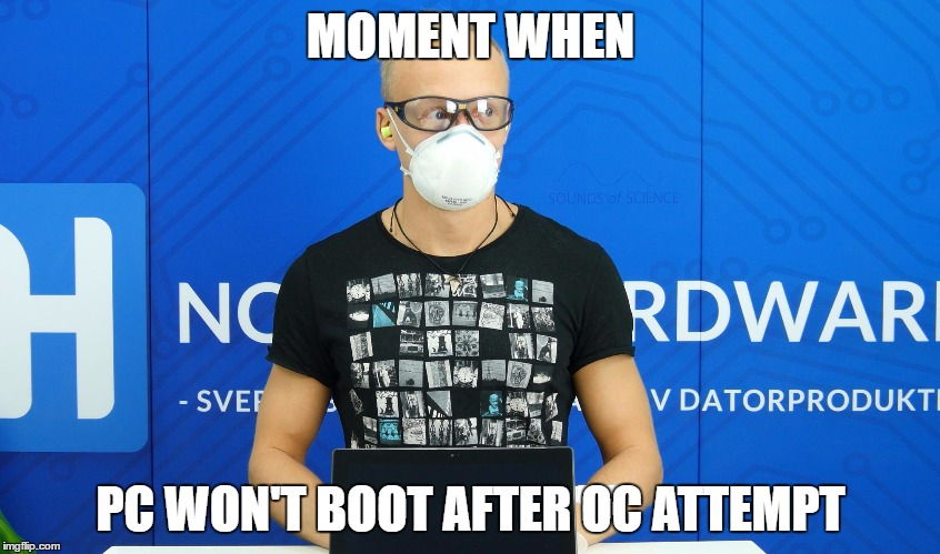MOMENT WHEN; PC WON'T BOOT AFTER OC ATTEMPT | made w/ Imgflip meme maker