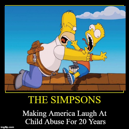 THE SIMPSONS | Making America Laugh At Child Abuse For 20 Years | image tagged in funny,demotivationals | made w/ Imgflip demotivational maker