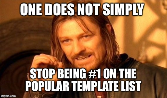 Batman slapping robin will never be #1 | ONE DOES NOT SIMPLY STOP BEING #1 ON THE POPULAR TEMPLATE LIST | image tagged in memes,one does not simply | made w/ Imgflip meme maker