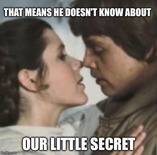 THAT MEANS HE DOESN'T KNOW ABOUT OUR LITTLE SECRET | made w/ Imgflip meme maker