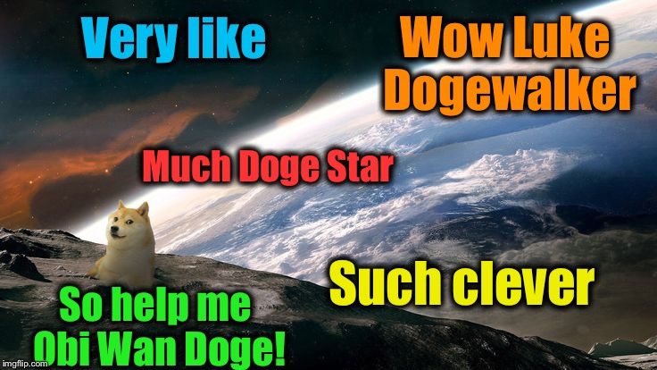 Such clever Very like So help me Obi Wan Doge! Wow Luke Dogewalker Much Doge Star | made w/ Imgflip meme maker