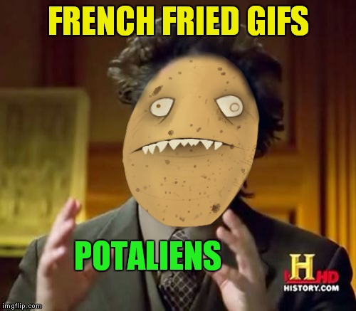 FRENCH FRIED GIFS POTALIENS | made w/ Imgflip meme maker