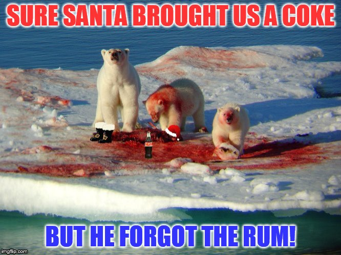 Those Coca-Cola Polar Bears Take Their Rum And Coke Very Seriously!  | SURE SANTA BROUGHT US A COKE BUT HE FORGOT THE RUM! | image tagged in funny memes,christmas memes,coca cola,coke bears,santa,rum and coke | made w/ Imgflip meme maker