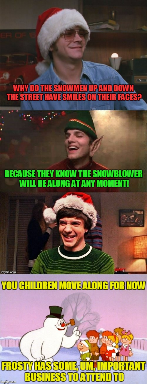 sometimes it's good to be a chilly willy | FROSTY HAS SOME, UM, IMPORTANT BUSINESS TO ATTEND TO | image tagged in that 70's show,that 70's show christmas memes,memes,christmas memes,jokes,snowmen | made w/ Imgflip meme maker