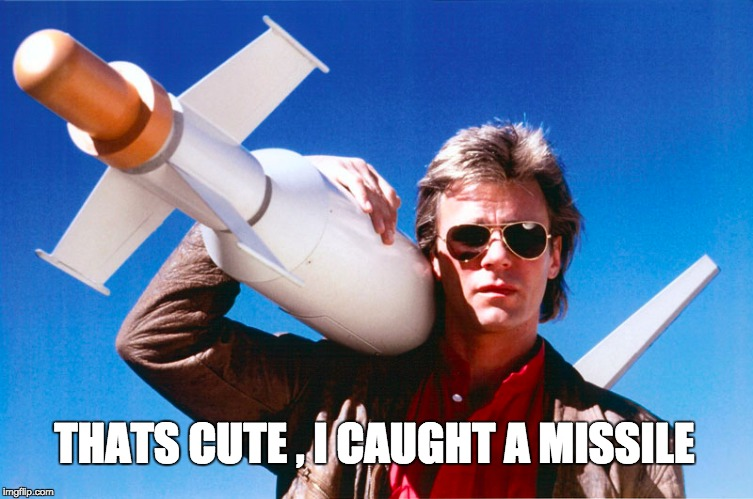 THATS CUTE , I CAUGHT A MISSILE | made w/ Imgflip meme maker