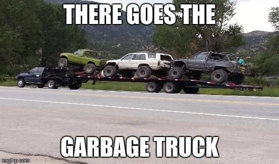 THERE GOES THE GARBAGE TRUCK | image tagged in ford | made w/ Imgflip meme maker