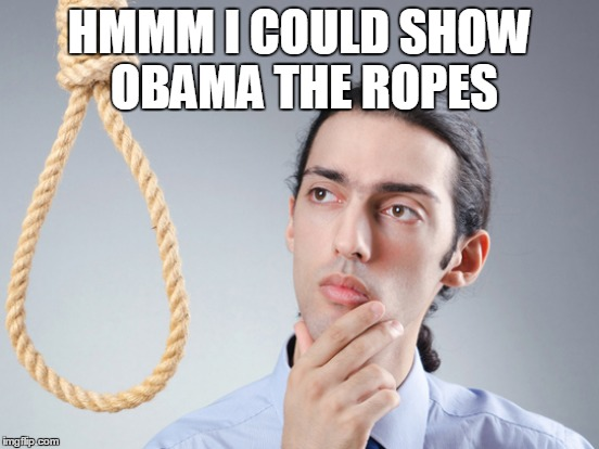 HMMM I COULD SHOW OBAMA THE ROPES | made w/ Imgflip meme maker
