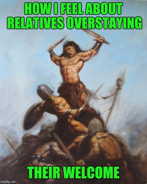 It must be Christmas time |  HOW I FEEL ABOUT RELATIVES OVERSTAYING; THEIR WELCOME | image tagged in relatives | made w/ Imgflip meme maker